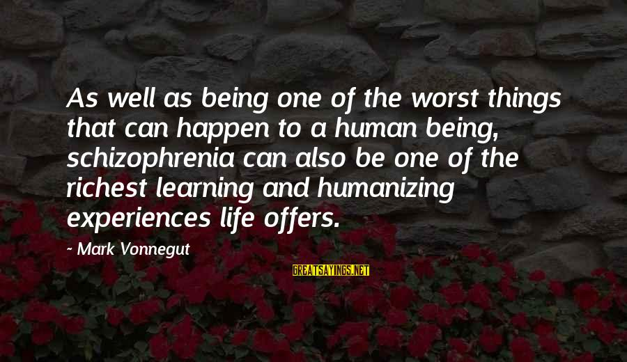 Mental Illness And Sayings By Mark Vonnegut: As well as being one of the worst things that can happen to a human