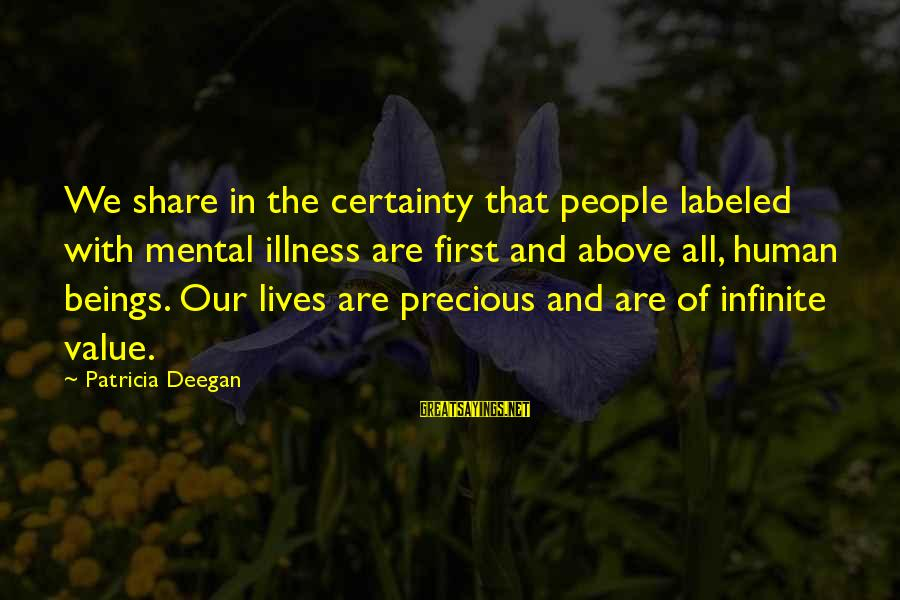 Mental Illness And Sayings By Patricia Deegan: We share in the certainty that people labeled with mental illness are first and above