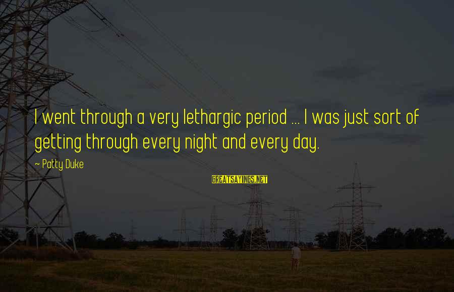 Mental Illness And Sayings By Patty Duke: I went through a very lethargic period ... I was just sort of getting through