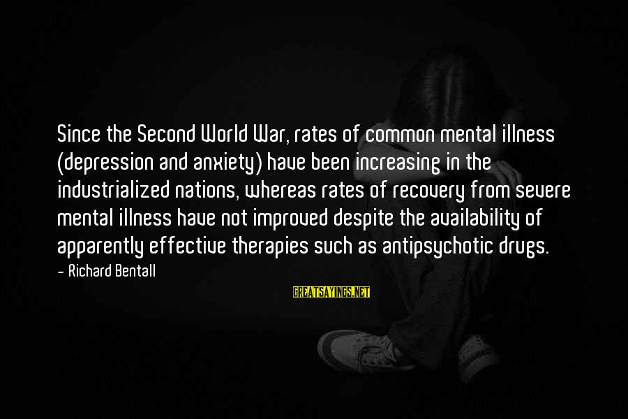 Mental Illness And Sayings By Richard Bentall: Since the Second World War, rates of common mental illness (depression and anxiety) have been