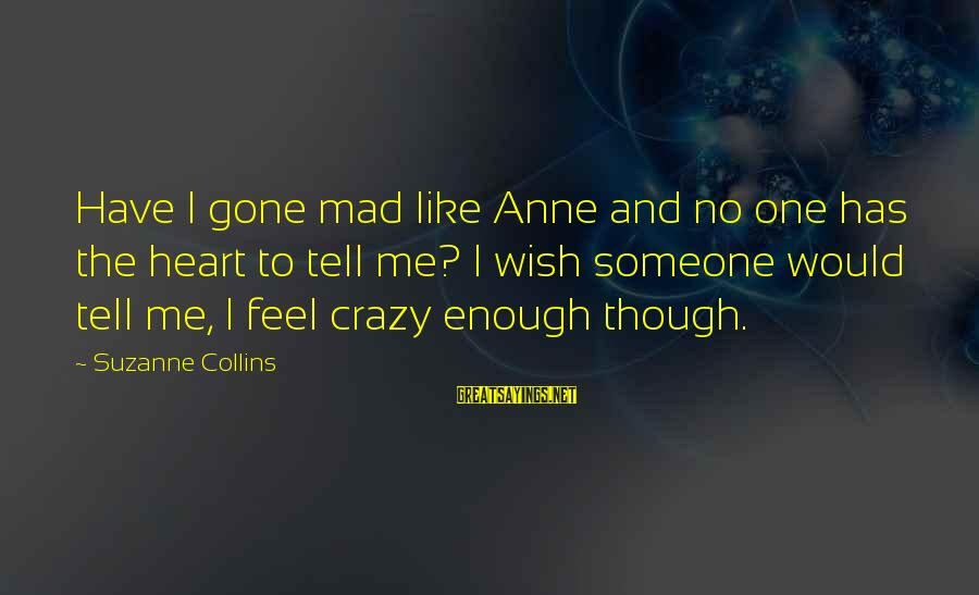 Mental Illness And Sayings By Suzanne Collins: Have I gone mad like Anne and no one has the heart to tell me?