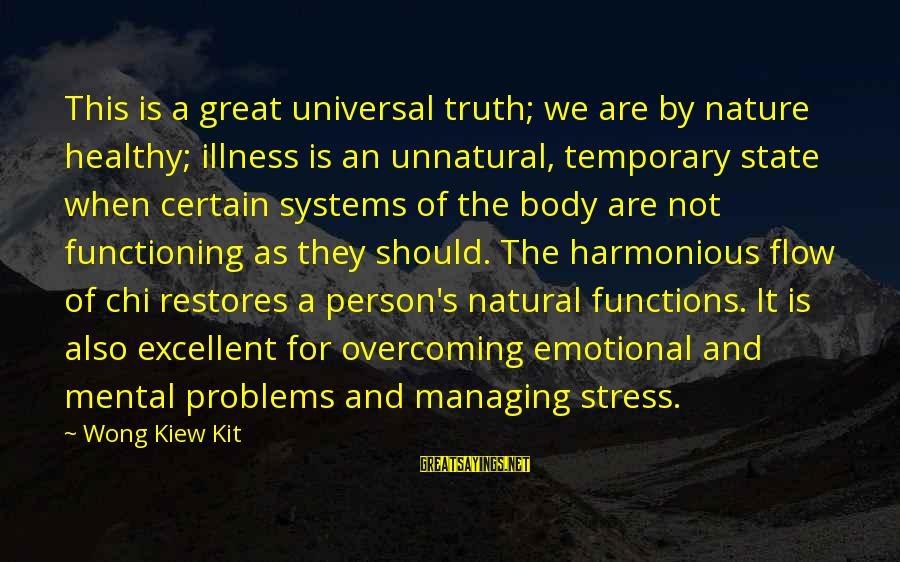 Mental Illness And Sayings By Wong Kiew Kit: This is a great universal truth; we are by nature healthy; illness is an unnatural,