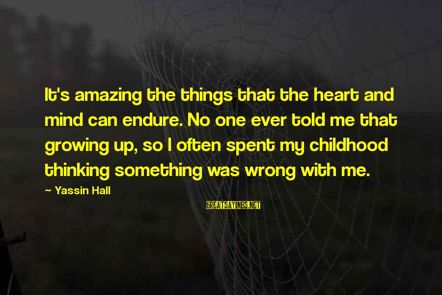 Mental Illness And Sayings By Yassin Hall: It's amazing the things that the heart and mind can endure. No one ever told