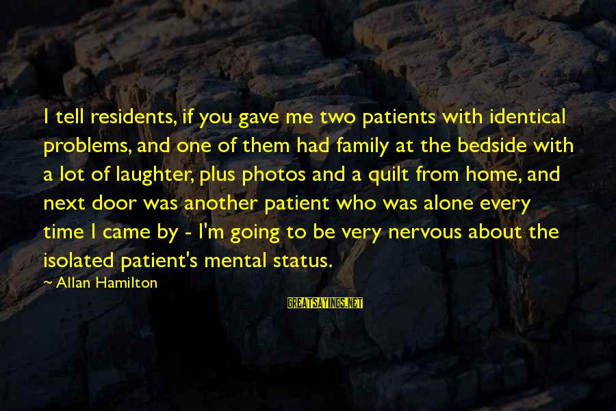 Mental Problems Sayings By Allan Hamilton: I tell residents, if you gave me two patients with identical problems, and one of