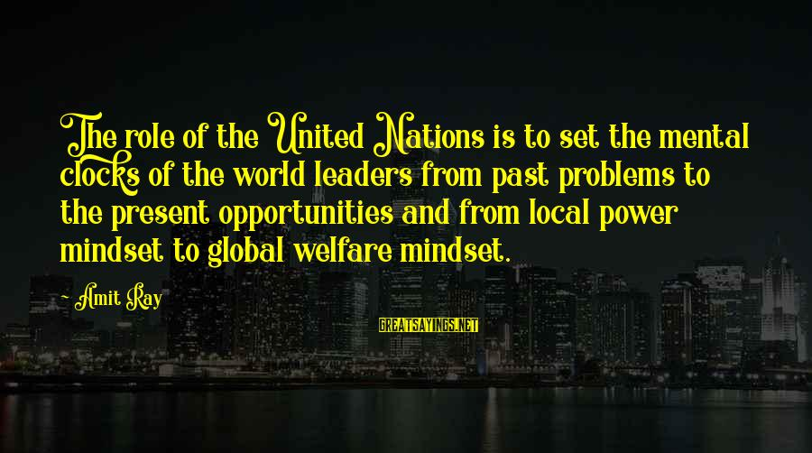 Mental Problems Sayings By Amit Ray: The role of the United Nations is to set the mental clocks of the world