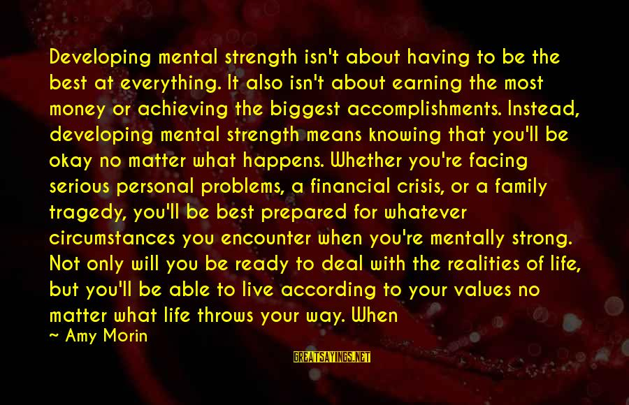 Mental Problems Sayings By Amy Morin: Developing mental strength isn't about having to be the best at everything. It also isn't