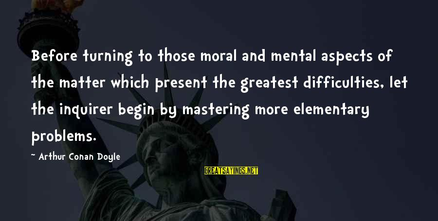 Mental Problems Sayings By Arthur Conan Doyle: Before turning to those moral and mental aspects of the matter which present the greatest