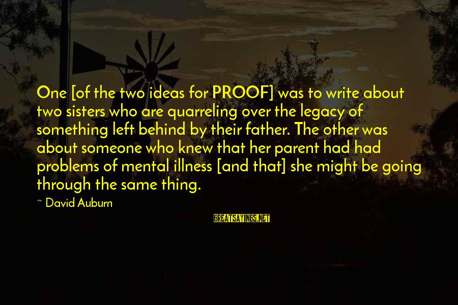 Mental Problems Sayings By David Auburn: One [of the two ideas for PROOF] was to write about two sisters who are