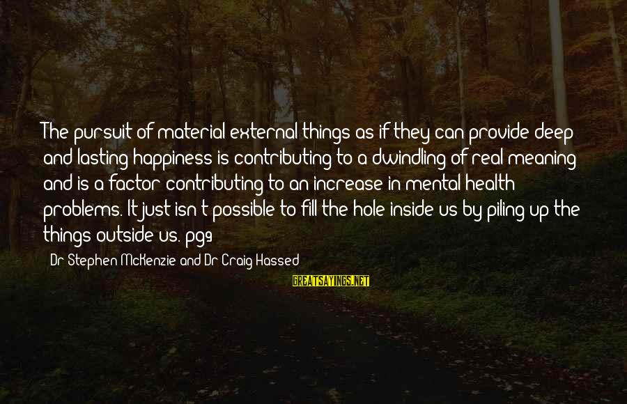 Mental Problems Sayings By Dr Stephen McKenzie And Dr Craig Hassed: The pursuit of material-external things as if they can provide deep and lasting happiness is