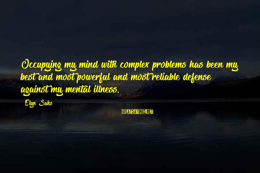 Mental Problems Sayings By Elyn Saks: Occupying my mind with complex problems has been my best and most powerful and most