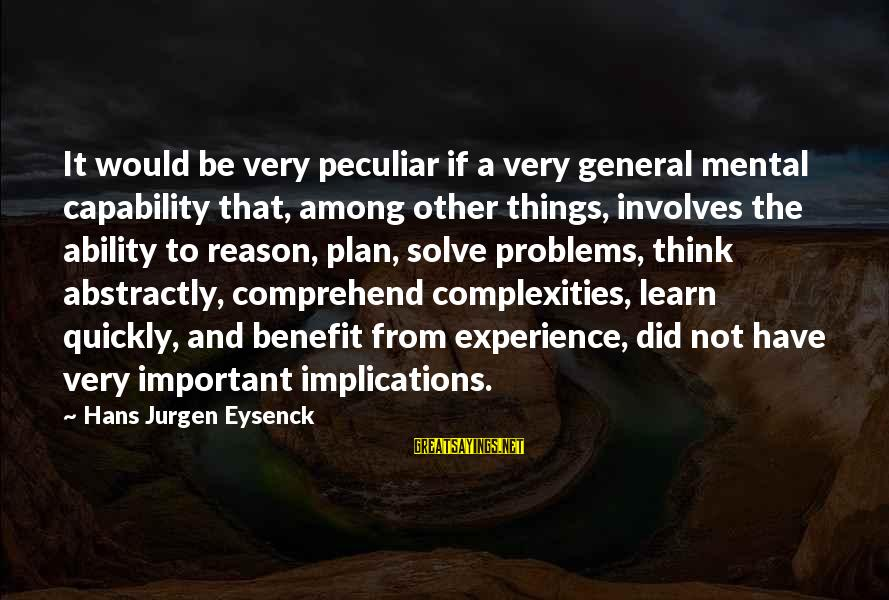 Mental Problems Sayings By Hans Jurgen Eysenck: It would be very peculiar if a very general mental capability that, among other things,
