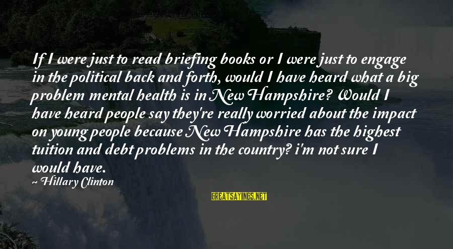 Mental Problems Sayings By Hillary Clinton: If I were just to read briefing books or I were just to engage in