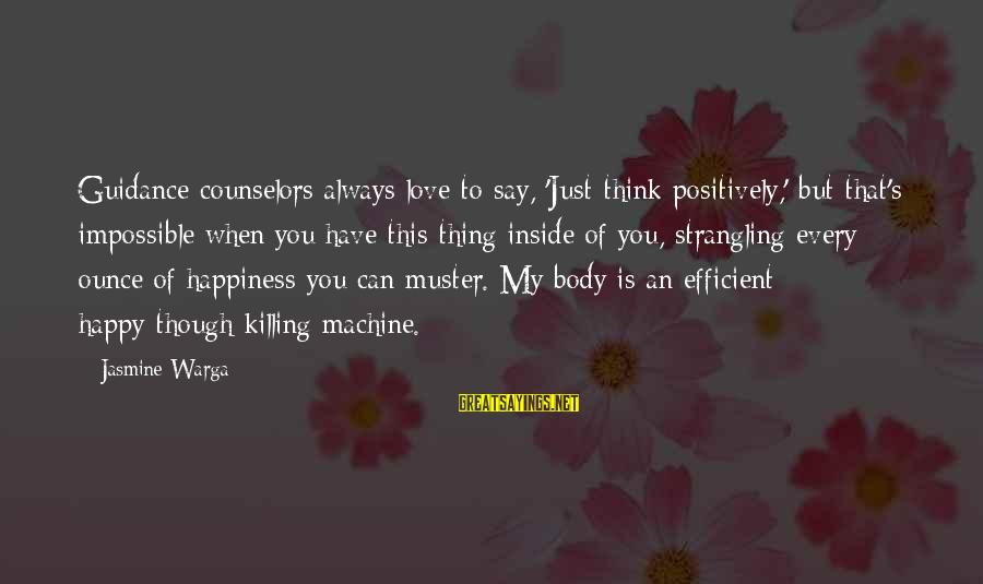 Mental Problems Sayings By Jasmine Warga: Guidance counselors always love to say, 'Just think positively,' but that's impossible when you have