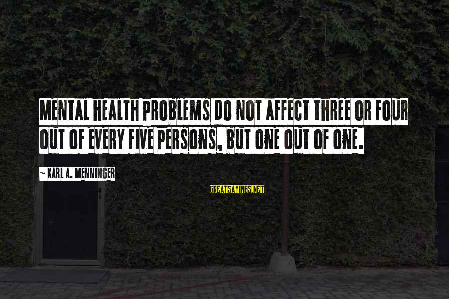 Mental Problems Sayings By Karl A. Menninger: Mental health problems do not affect three or four out of every five persons, but