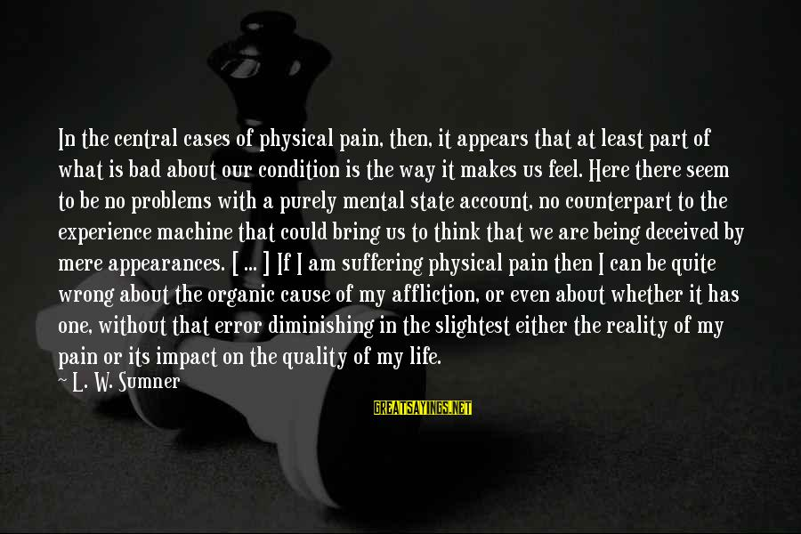 Mental Problems Sayings By L. W. Sumner: In the central cases of physical pain, then, it appears that at least part of