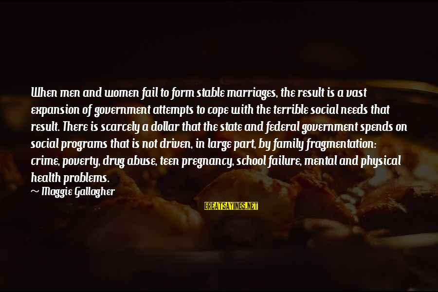 Mental Problems Sayings By Maggie Gallagher: When men and women fail to form stable marriages, the result is a vast expansion