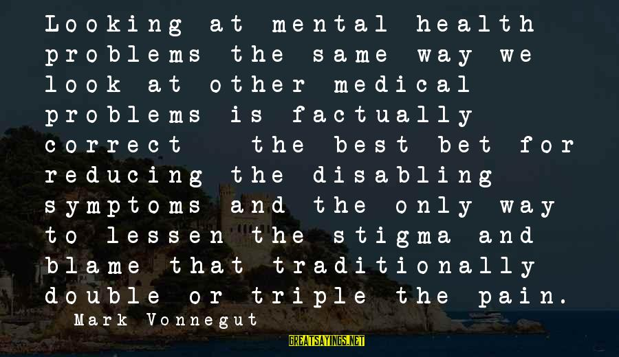 Mental Problems Sayings By Mark Vonnegut: Looking at mental health problems the same way we look at other medical problems is