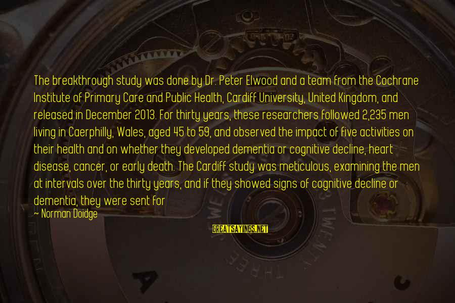 Mental Problems Sayings By Norman Doidge: The breakthrough study was done by Dr. Peter Elwood and a team from the Cochrane