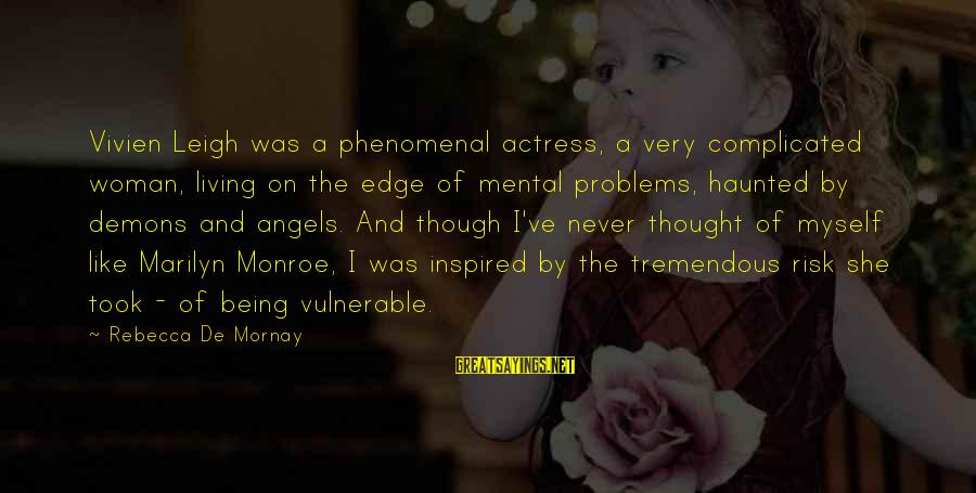 Mental Problems Sayings By Rebecca De Mornay: Vivien Leigh was a phenomenal actress, a very complicated woman, living on the edge of
