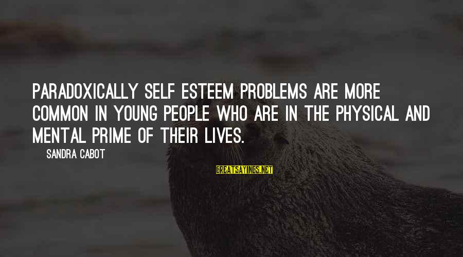 Mental Problems Sayings By Sandra Cabot: Paradoxically self esteem problems are more common in young people who are in the physical