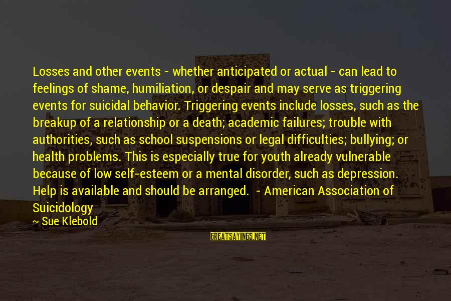 Mental Problems Sayings By Sue Klebold: Losses and other events - whether anticipated or actual - can lead to feelings of