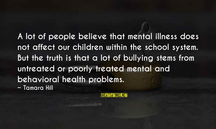 Mental Problems Sayings By Tamara Hill: A lot of people believe that mental illness does not affect our children within the