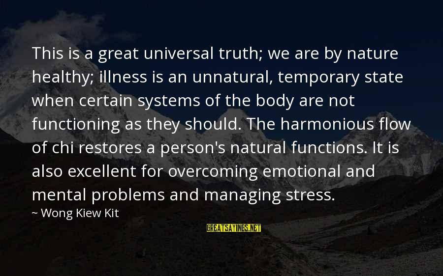 Mental Problems Sayings By Wong Kiew Kit: This is a great universal truth; we are by nature healthy; illness is an unnatural,