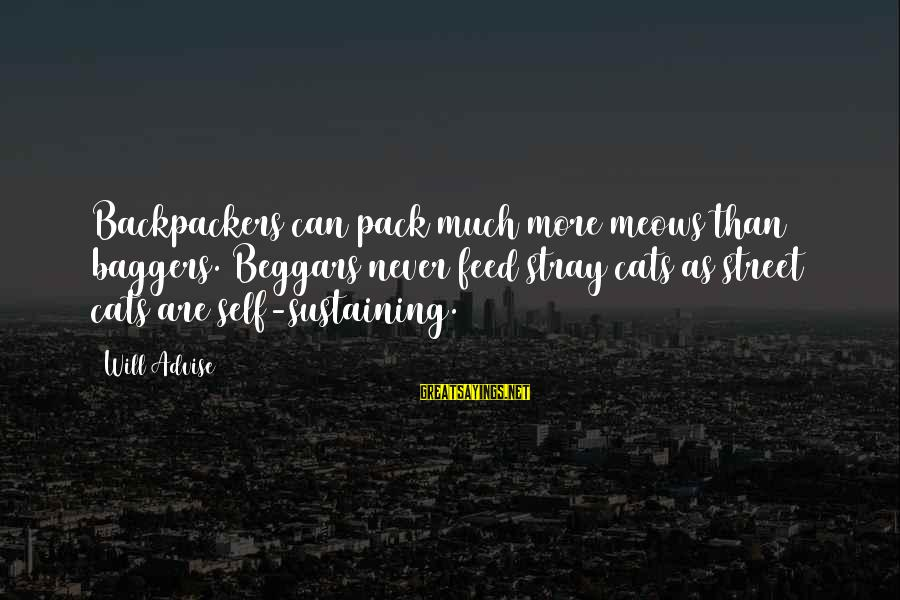 Meows Sayings By Will Advise: Backpackers can pack much more meows than baggers. Beggars never feed stray cats as street