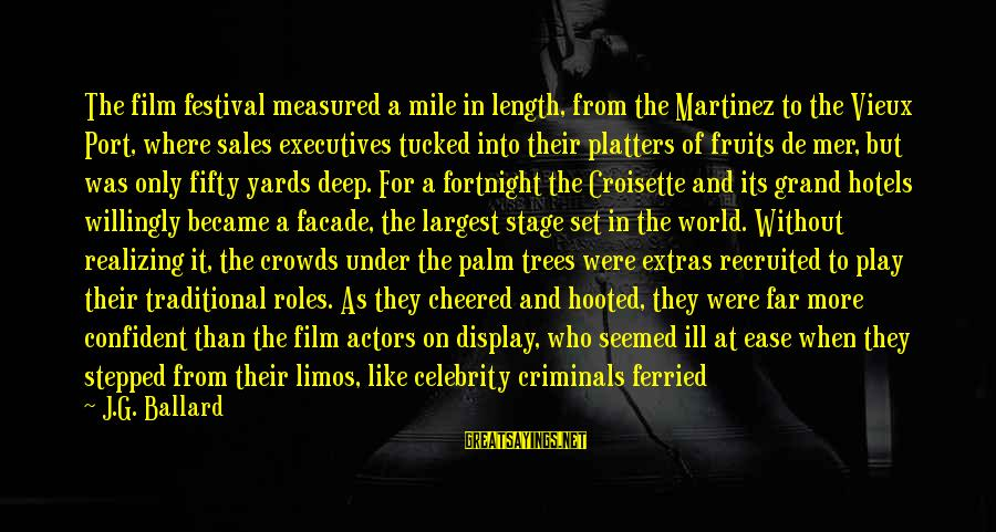 Mer Sayings By J.G. Ballard: The film festival measured a mile in length, from the Martinez to the Vieux Port,