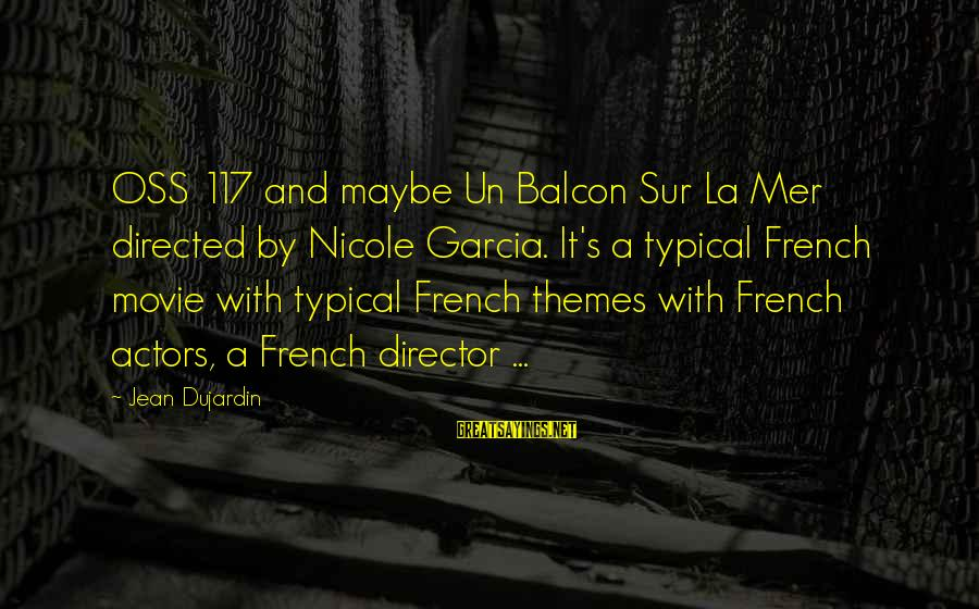 Mer Sayings By Jean Dujardin: OSS 117 and maybe Un Balcon Sur La Mer directed by Nicole Garcia. It's a