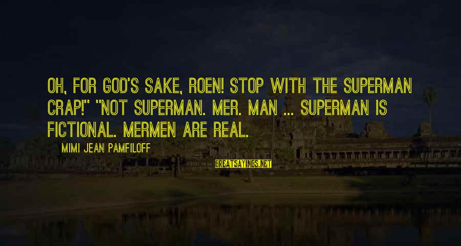 "Mer Sayings By Mimi Jean Pamfiloff: Oh, for God's sake, Roen! Stop with the Superman crap!"" ""Not Superman. Mer. Man ..."