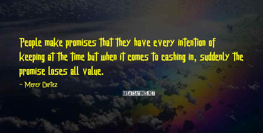 Mercy Cortez Sayings: People make promises that they have every intention of keeping at the time but when