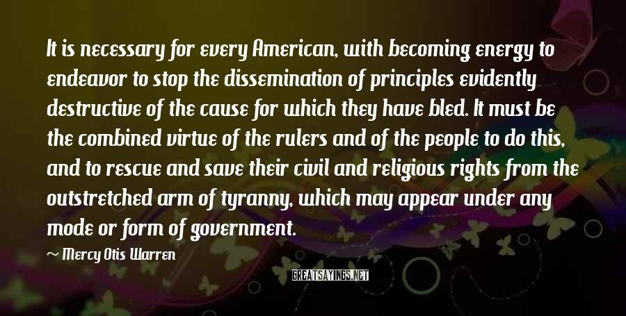 Mercy Otis Warren Sayings: It is necessary for every American, with becoming energy to endeavor to stop the dissemination