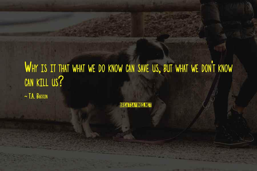 Merlins Sayings By T.A. Barron: Why is it that what we do know can save us, but what we don't