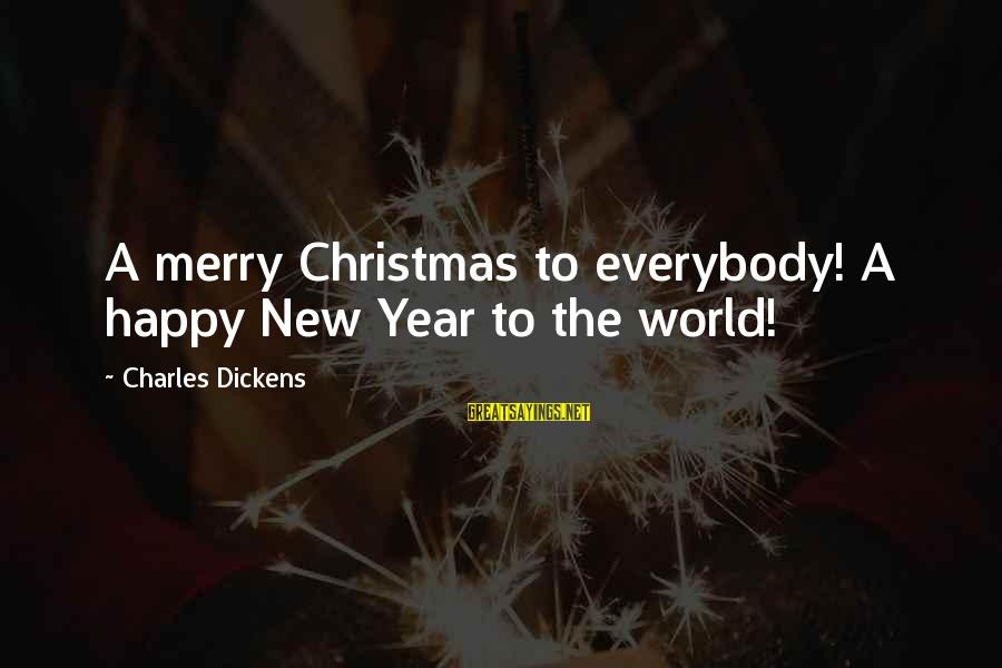 Merry Christmas And New Year Sayings By Charles Dickens: A merry Christmas to everybody! A happy New Year to the world!