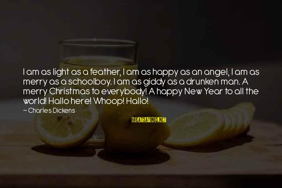 Merry Christmas And New Year Sayings By Charles Dickens: I am as light as a feather, I am as happy as an angel, I