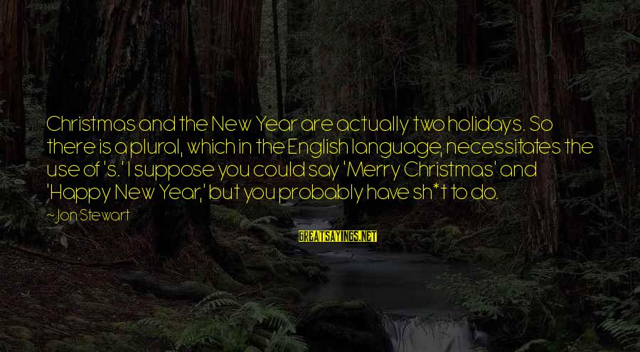 Merry Christmas And New Year Sayings By Jon Stewart: Christmas and the New Year are actually two holidays. So there is a plural, which