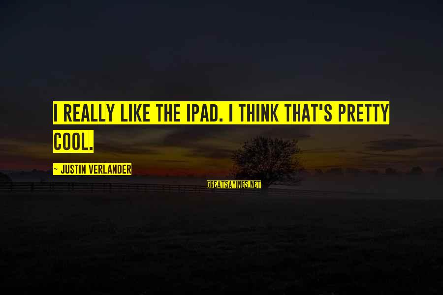 Messi Liverpool Sayings By Justin Verlander: I really like the iPad. I think that's pretty cool.