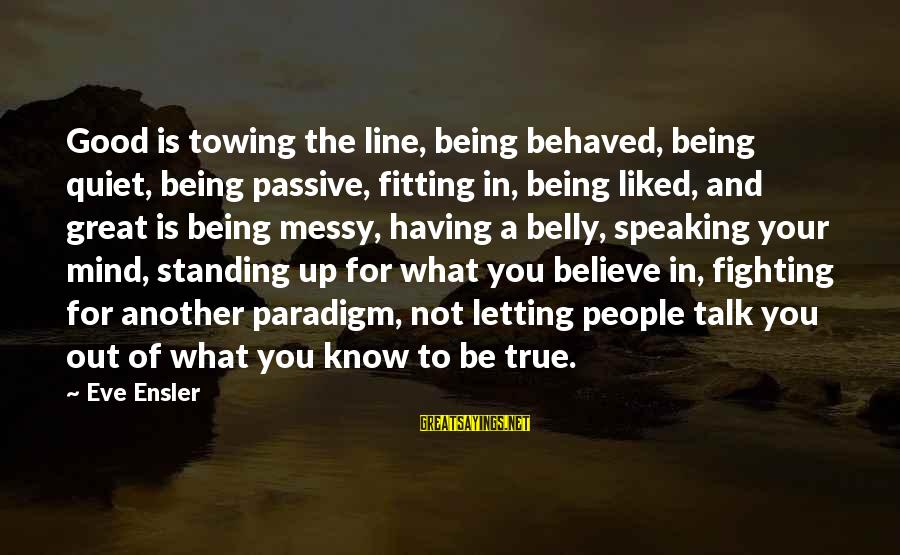 Messy Mind Sayings By Eve Ensler: Good is towing the line, being behaved, being quiet, being passive, fitting in, being liked,
