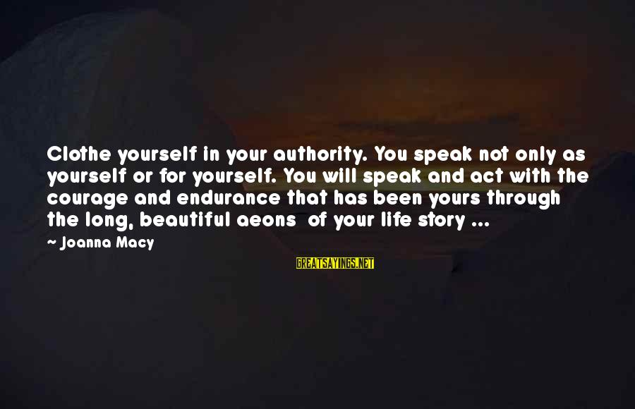 Messy Mind Sayings By Joanna Macy: Clothe yourself in your authority. You speak not only as yourself or for yourself. You