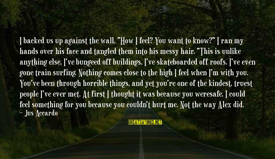 "Messy Mind Sayings By Jus Accardo: I backed us up against the wall. ""How I feel? You want to know?"" I"