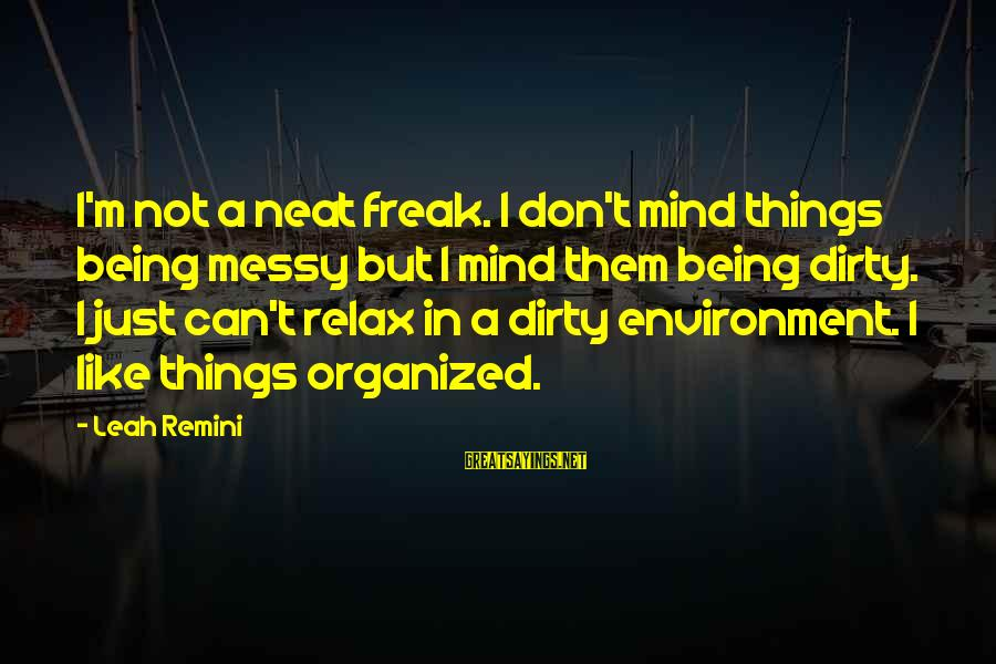 Messy Mind Sayings By Leah Remini: I'm not a neat freak. I don't mind things being messy but I mind them