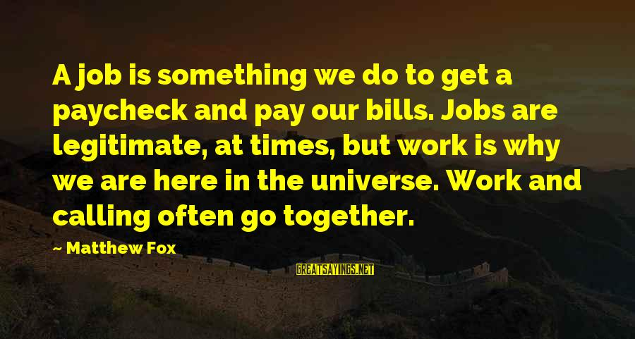 Metabolite Sayings By Matthew Fox: A job is something we do to get a paycheck and pay our bills. Jobs