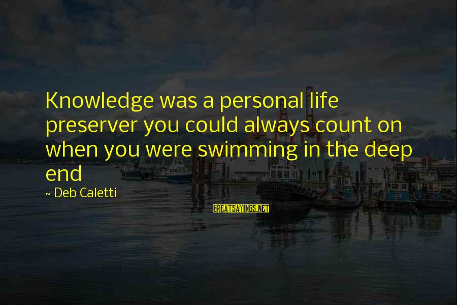 Metro City Sayings By Deb Caletti: Knowledge was a personal life preserver you could always count on when you were swimming