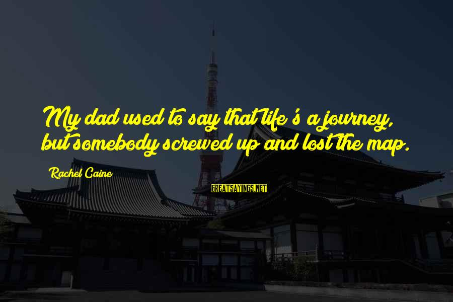 Metro City Sayings By Rachel Caine: My dad used to say that life's a journey, but somebody screwed up and lost