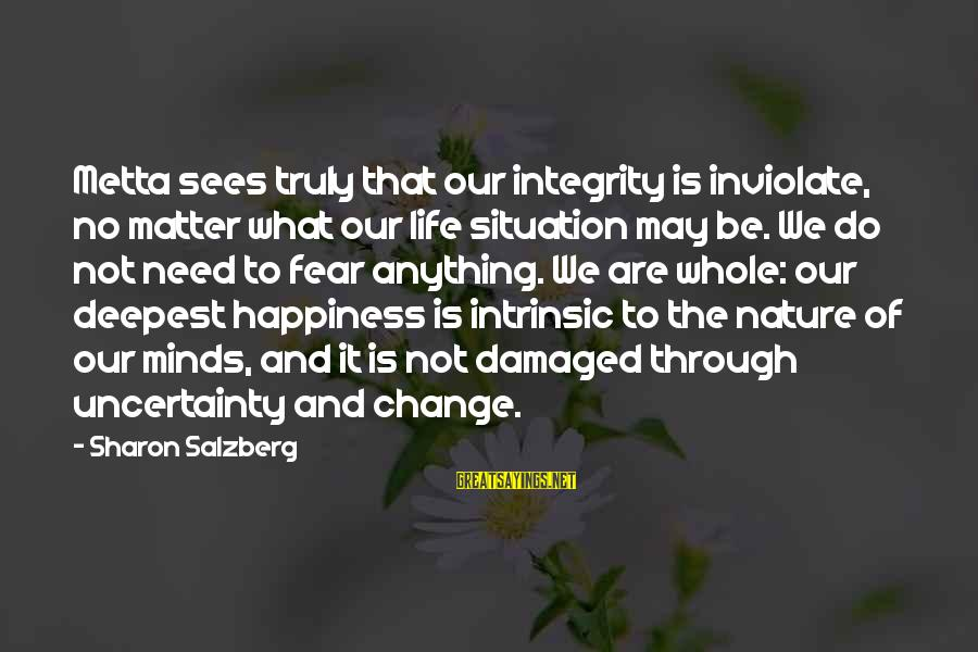 Metta Meditation Sayings By Sharon Salzberg: Metta sees truly that our integrity is inviolate, no matter what our life situation may