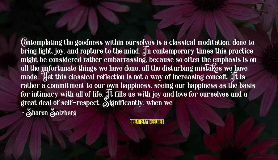 Metta Meditation Sayings By Sharon Salzberg: Contemplating the goodness within ourselves is a classical meditation, done to bring light, joy, and
