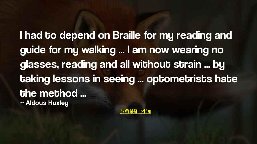 Mgmt Music Sayings By Aldous Huxley: I had to depend on Braille for my reading and guide for my walking ...