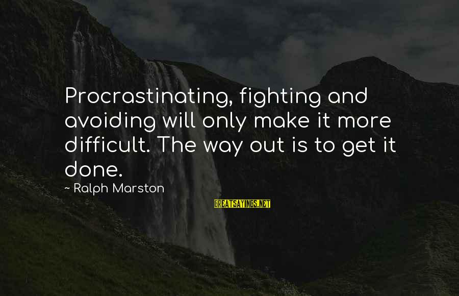 Mgmt Music Sayings By Ralph Marston: Procrastinating, fighting and avoiding will only make it more difficult. The way out is to