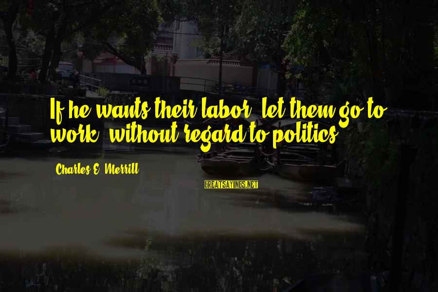 Mgs Ocelot Sayings By Charles E. Merrill: If he wants their labor, let them go to work, without regard to politics.